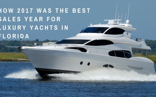 How 2017 was the Best Sales Year for Luxury Yachts in Florida